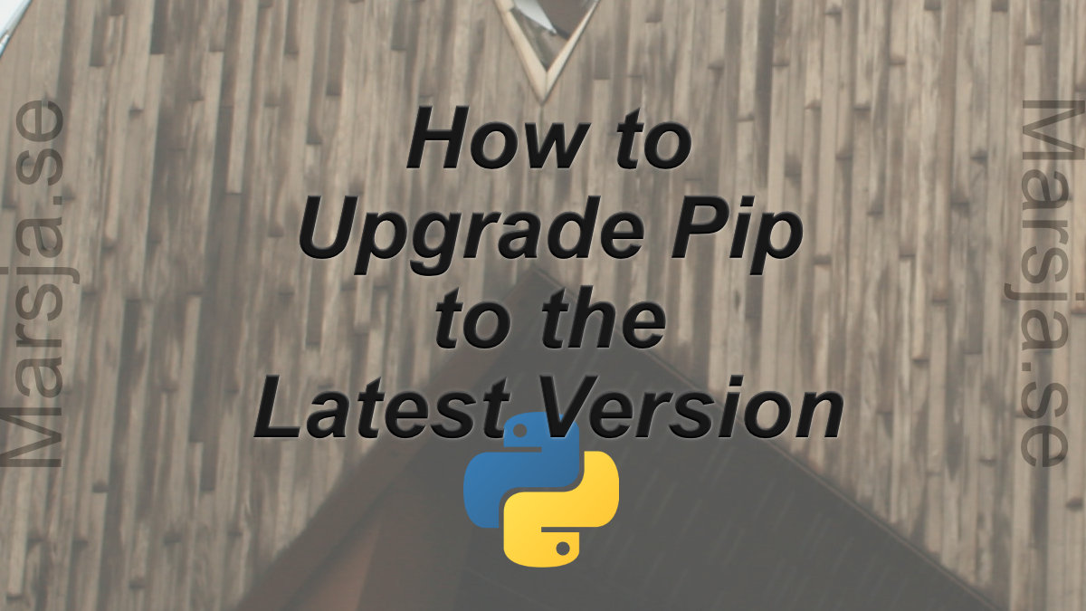 Three Easy Methods to Upgrade Pip to the Latest Version