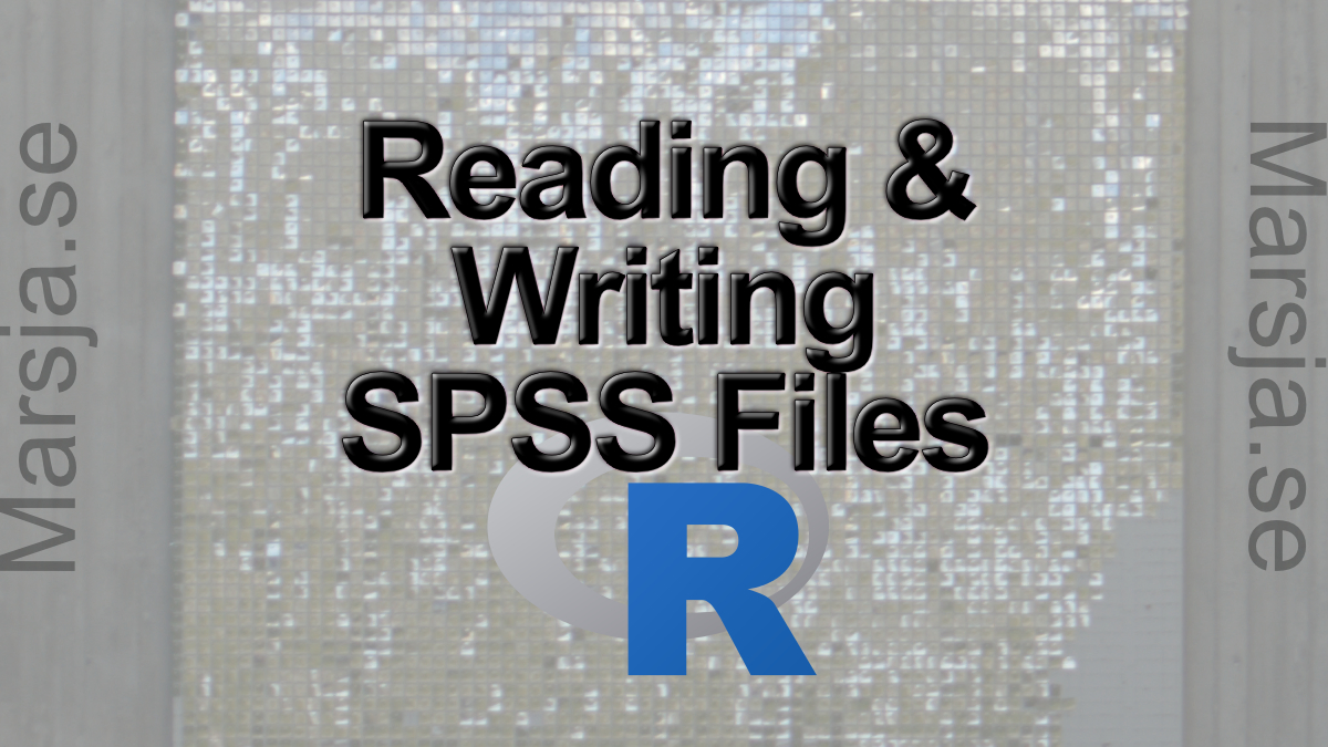 How to Read & Write SPSS Files in R Statistical Environment