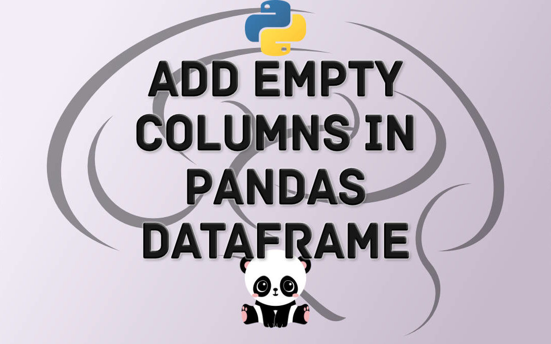 pandas add empty columns to dataframe