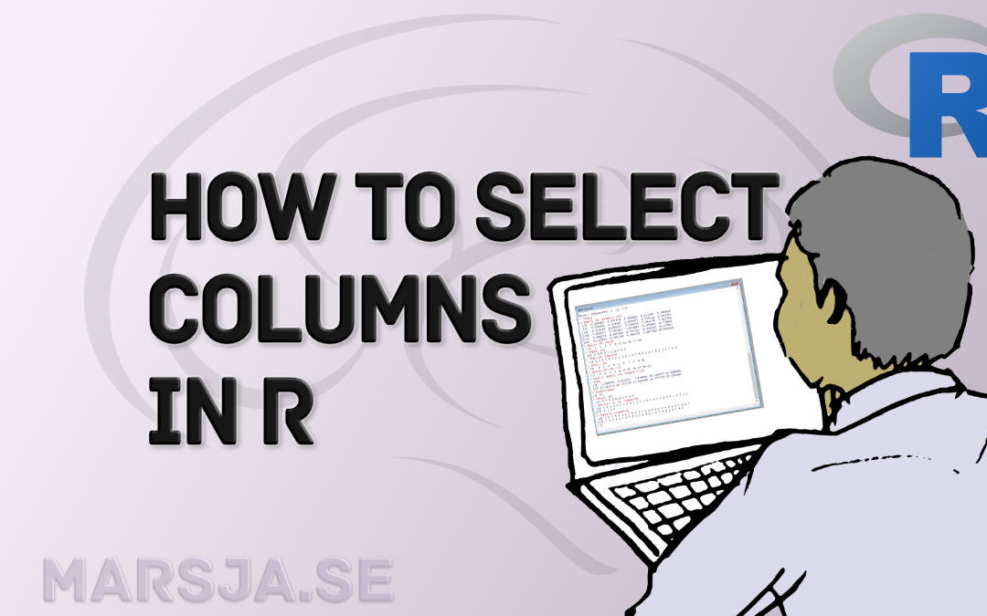 Select Columns in R by Name, Index, Letters, & Certain Words with dplyr